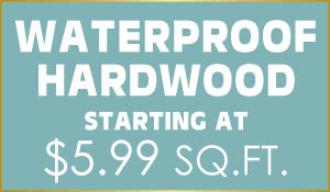 Waterproof hardwood starting at $5.99 sq.ft.